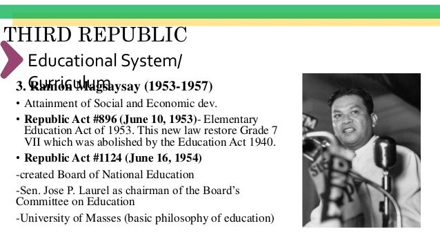"""THIRD REPUBLIC Educational System/ Curriculum4. Carlos P. Garcia (1957-1961) """"No less significant are the strides made in ..."""