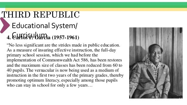 """THIRD REPUBLIC Educational System/ Curriculum4. Carlos P. Garcia (1957-1961) """"The community school, which has been develop..."""