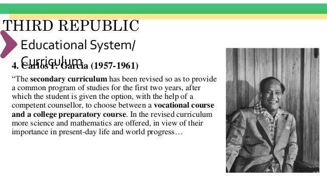 "THIRD REPUBLIC Educational System/ Curriculum4. Carlos P. Garcia (1957-1961) ""In line with the economic development progra..."