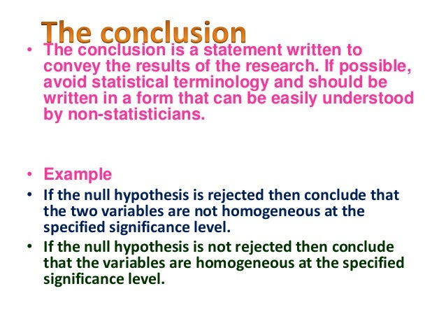 • The conclusion is a statement written to convey the results of the research. If possible, avoid statistical terminology ...