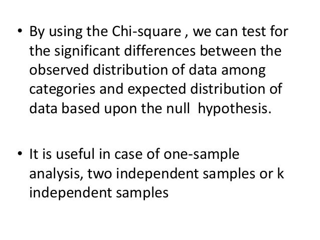 • By using the Chi-square , we can test for the significant differences between the observed distribution of data among ca...