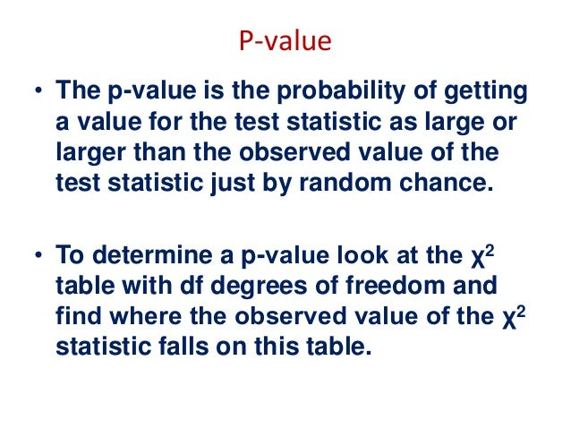 P-value • The p-value is the probability of getting a value for the test statistic as large or larger than the observed va...