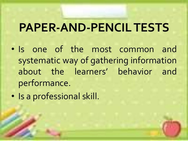 paper and pencil tests Most people take the pencil-and-paper version of the asvab under the career exploration program, a cooperative program between the department of education and the department of defense at high schools all across the united states.