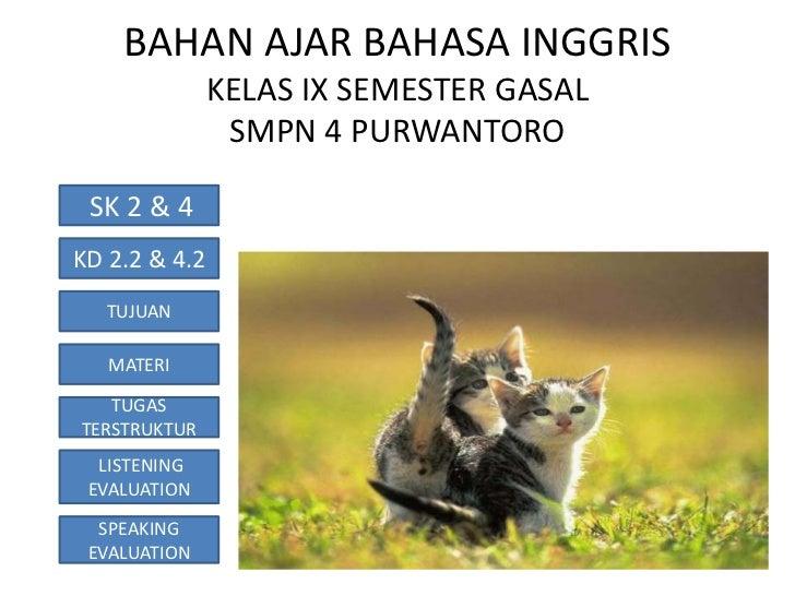 BAHAN AJAR BAHASA INGGRIS               KELAS IX SEMESTER GASAL                SMPN 4 PURWANTORO SK 2 & 4KD 2.2 & 4.2   TU...