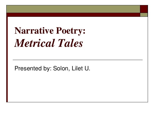 Narrative Poetry: Metrical Tales Presented by: Solon, Lilet U.