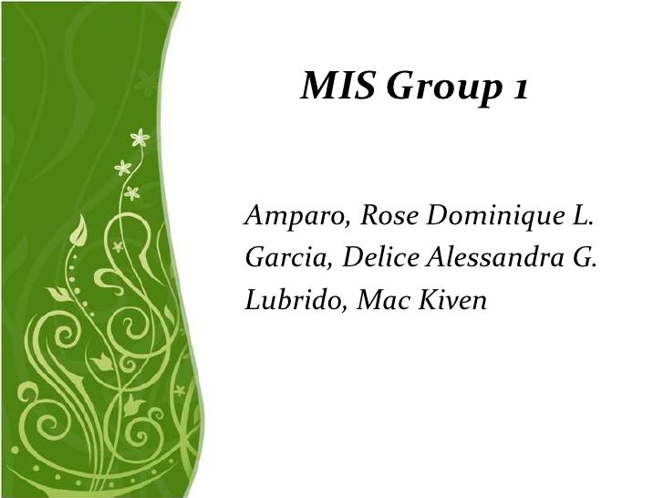 MIS Group 1Amparo, Rose Dominique L.Garcia, Delice Alessandra G.Lubrido, Mac Kiven