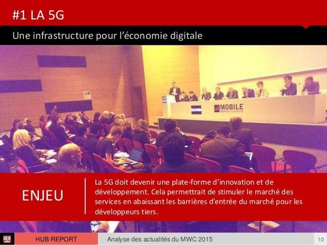 Une infrastructure pour l'économie digitale #1 LA 5G Analyse des actualités du MWC 2015 10HUB REPORT La 5G doit devenir un...