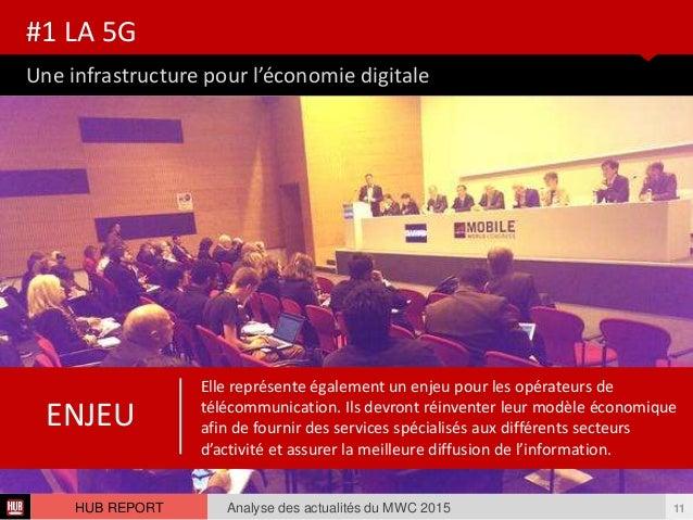 Une infrastructure pour l'économie digitale #1 LA 5G Analyse des actualités du MWC 2015 11HUB REPORT Elle représente égale...