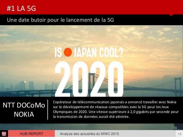 Une date butoir pour le lancement de la 5G #1 LA 5G Analyse des actualités du MWC 2015 14HUB REPORT Elle représente égalem...