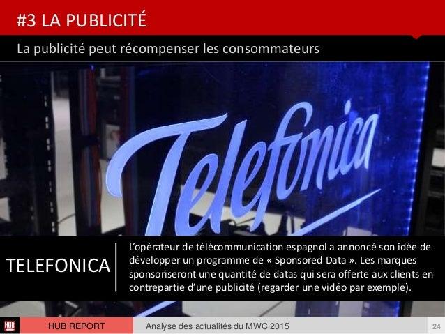 La publicité peut récompenser les consommateurs #3 LA PUBLICITÉ Analyse des actualités du MWC 2015 24HUB REPORT L'opérateu...