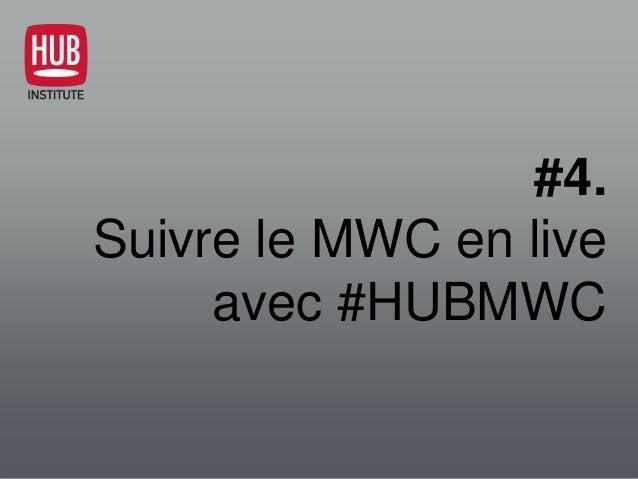 #4. Suivre le MWC en live avec #HUBMWC