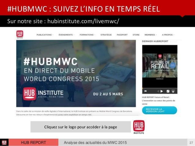 Sur notre site : hubinstitute.com/livemwc/ #HUBMWC : SUIVEZ L'INFO EN TEMPS RÉEL Analyse des actualités du MWC 2015 27HUB ...