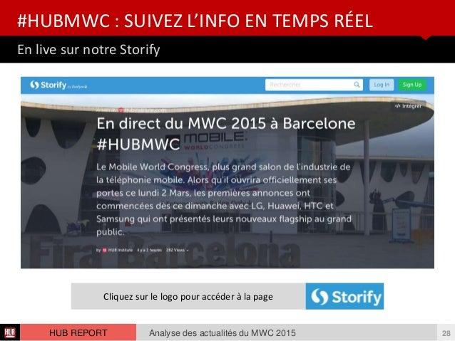 En live sur notre Storify #HUBMWC : SUIVEZ L'INFO EN TEMPS RÉEL Analyse des actualités du MWC 2015 28HUB REPORT Cliquez su...