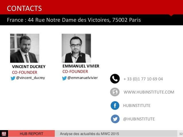 France : 44 Rue Notre Dame des Victoires, 75002 Paris CONTACTS Analyse des actualités du MWC 2015 32HUB REPORT VINCENT DUC...