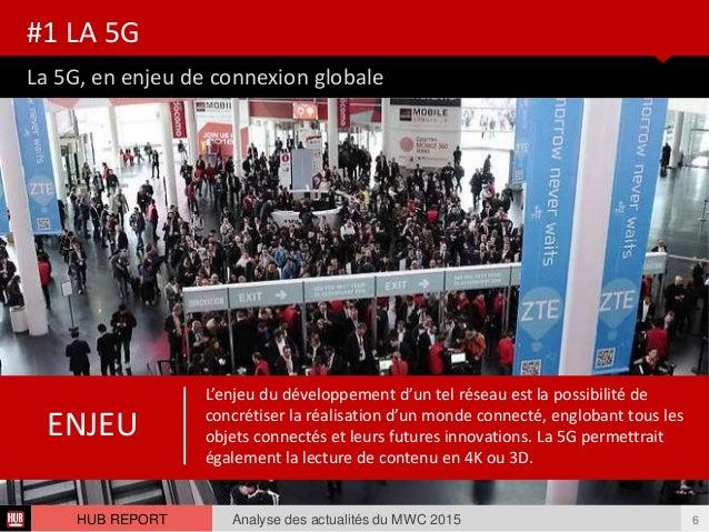La 5G, en enjeu de connexion globale #1 LA 5G Analyse des actualités du MWC 2015 6HUB REPORT L'enjeu du développement d'un...