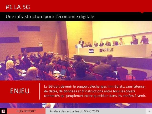 Une infrastructure pour l'économie digitale #1 LA 5G Analyse des actualités du MWC 2015 9HUB REPORT La 5G doit devenir le ...
