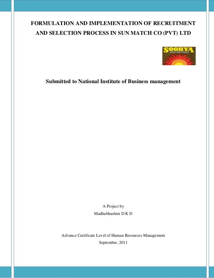 FORMULATION AND IMPLEMENTATION OF RECRUITMENT AND SELECTION PROCESS IN SUN MATCH CO (PVT) LTD    Submitted to National Ins...
