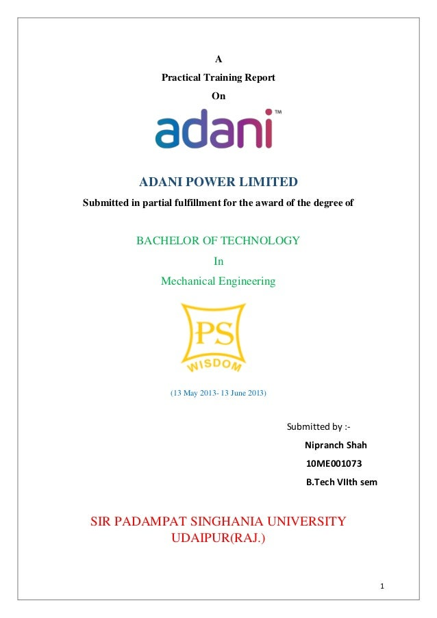 1 A Practical Training Report On ADANI POWER LIMITED Submitted in partial fulfillment for the award of the degree of BACHE...
