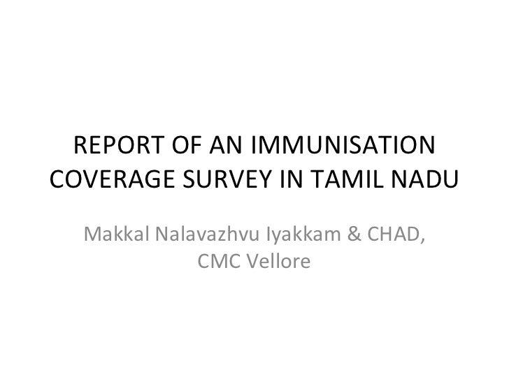 REPORT OF AN IMMUNISATION COVERAGE SURVEY IN TAMIL NADU Makkal Nalavazhvu Iyakkam & CHAD, CMC Vellore