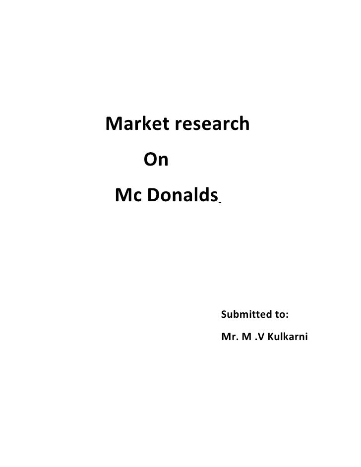 Market research    On Mc Donalds                  Submitted to:              Mr. M .V Kulkarni