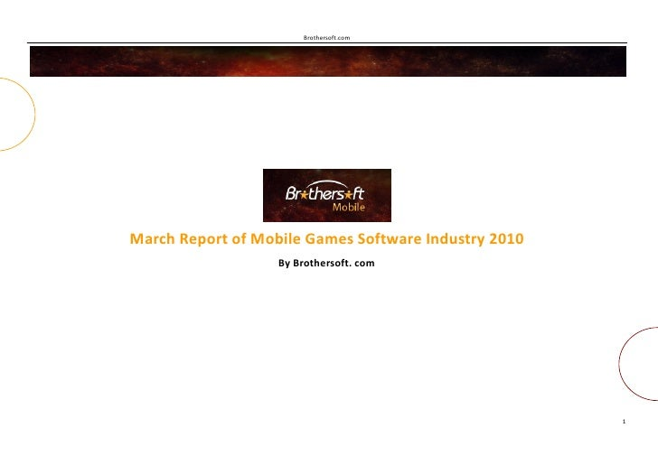 Brothersoft.com     March Report of Mobile Games Software Industry 2010                    By Brothersoft. com            ...