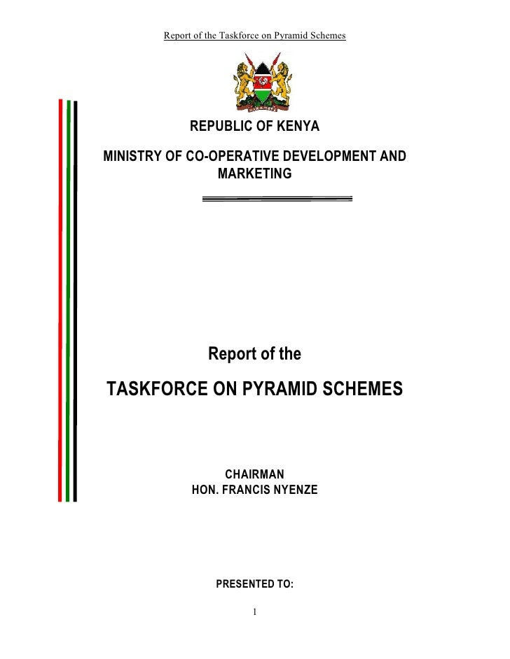 Report of the Taskforce on Pyramid Schemes                  REPUBLIC OF KENYA  MINISTRY OF CO-OPERATIVE DEVELOPMENT AND   ...