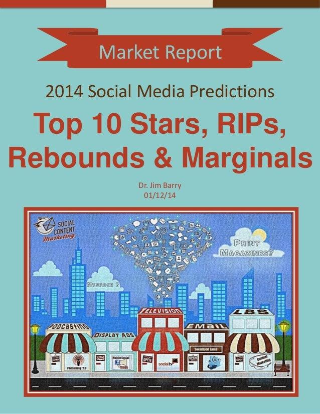 Market Report 2014 Social Media Predictions Top 10 Stars, RIPs, Rebounds & Marginals Dr. Jim Barry 01/12/14