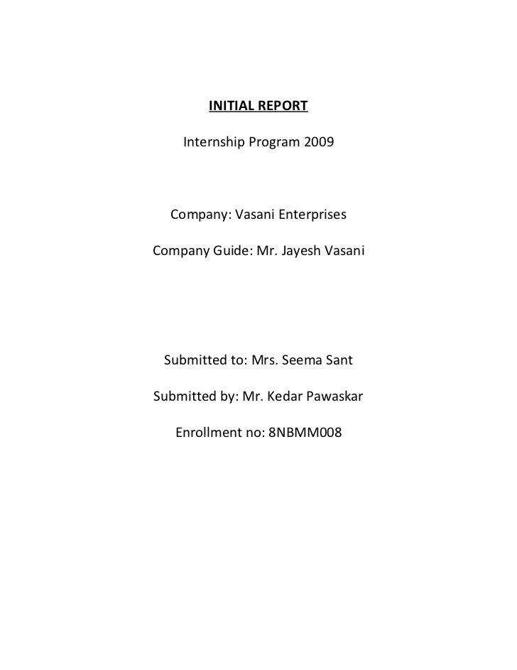 INITIAL REPORT      Internship Program 2009      Company: Vasani Enterprises  Company Guide: Mr. Jayesh Vasani      Submit...