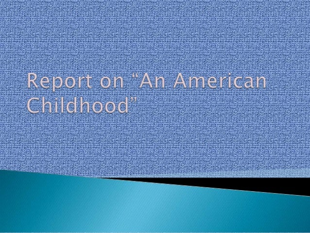 an american childhood thesis An american childhood summary & study guide includes detailed chapter summaries and analysis, quotes, character descriptions, themes, and more.