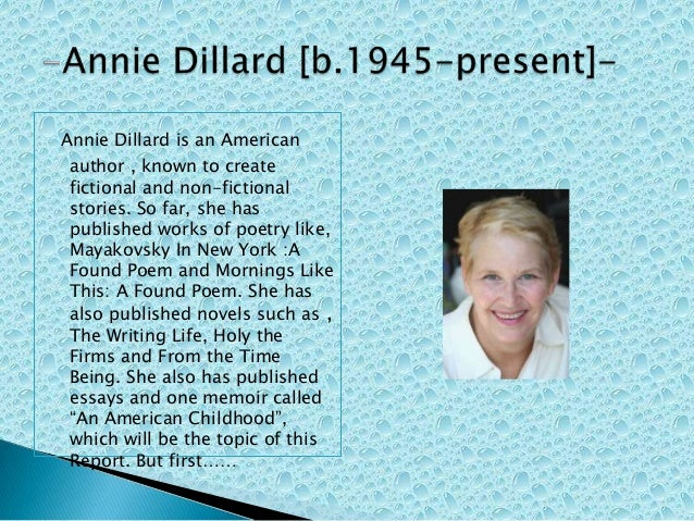 "annie dillard essays an american childhood The annie dillard show  narrative essays old and new by annie dillard  me the freedom of the streets as soon as i could say our telephone number,"" dillard writes in an american childhood."
