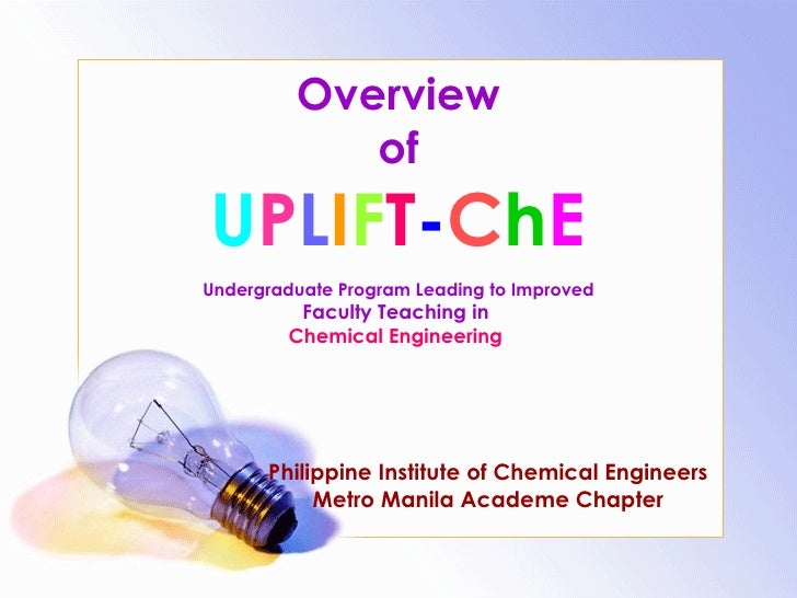 Overview of U P L I F T - C h E   Undergraduate Program Leading to Improved  Faculty Teaching in  Chemical Engineering   P...