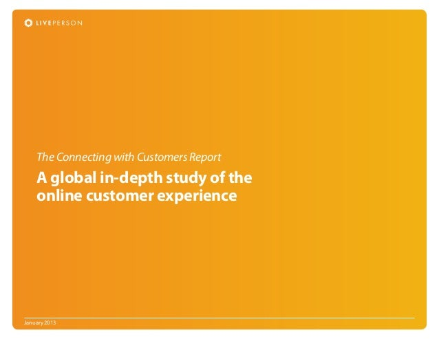 The Connecting with Customers Report    A global in-depth study of the    online customer experienceJanuary 2013