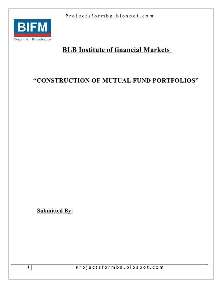 "Projectsformba.blospot.com             BLB Institute of financial Markets    ""CONSTRUCTION OF MUTUAL FUND PORTFOLIOS""    S..."