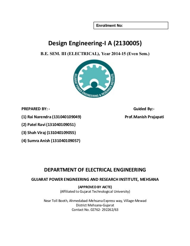 Enrollment No:  Design Engineering-I A (2130005)  B.E. SEM. III (ELECTRICAL), Year 2014-15 (Even Sem.)  PREPARED BY: - Gui...