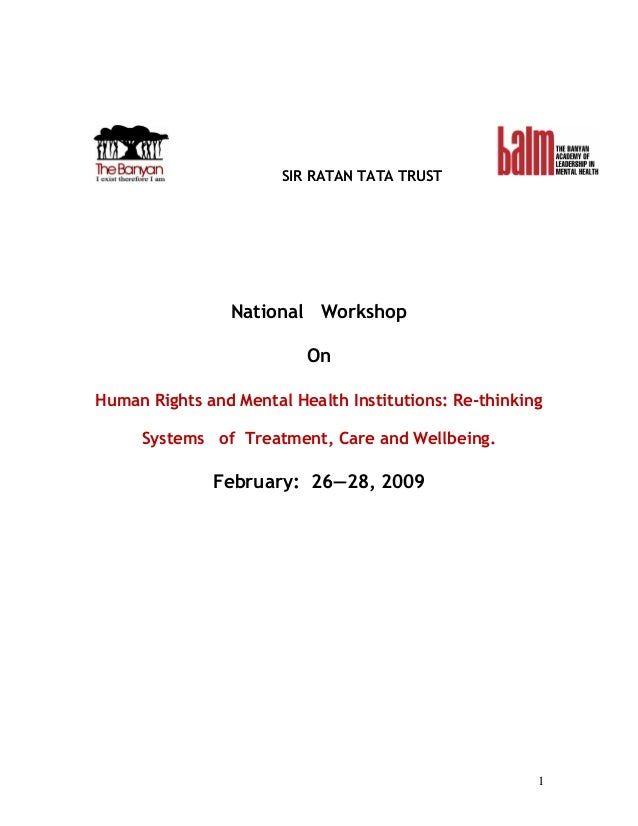 1 SIR RATAN TATA TRUST National Workshop On Human Rights and Mental Health Institutions: Re-thinking Systems of Treatment,...