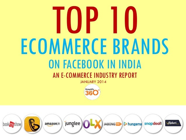 TOP 10 ECOMMERCE BRANDS ON FACEBOOK IN INDIA AN E-COMMERCE INDUSTRY REPORT JANUARY 2014