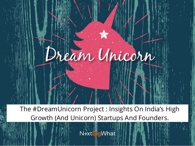 The #DreamUnicorn Project : Insights On India's High Growth (And Unicorn) Startups And Founders.