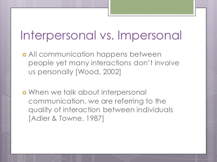 a report on interpersonal communication An interpersonal relationship is a strong nonverbal communication and people in ldrs tend to report lower costs and higher rewards in their relationship.
