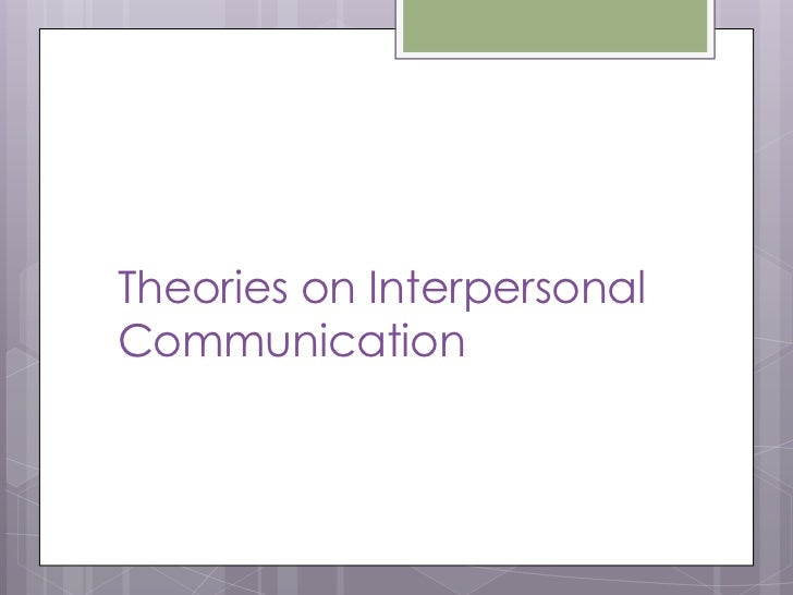 Social penetration theory and interpersonal communication in social relations essay