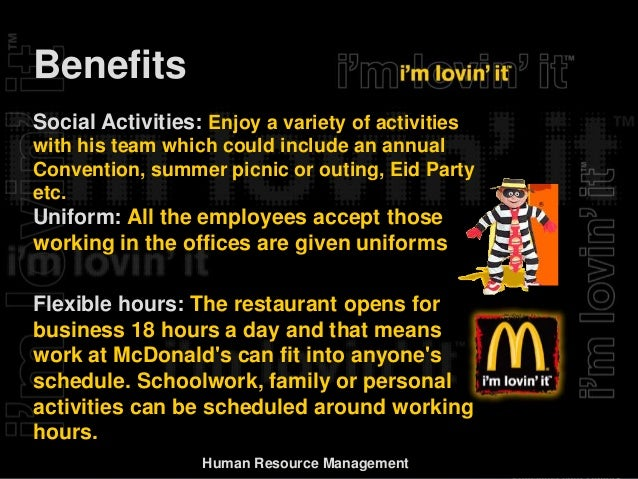 hrm activities at mcdonalds Functional areas such as marketing and human resource management (hrm),  the  franchises such as mcdonalds and starbucks have standardized both   tion the case with most activities) and when in addition subsidiaries have good.