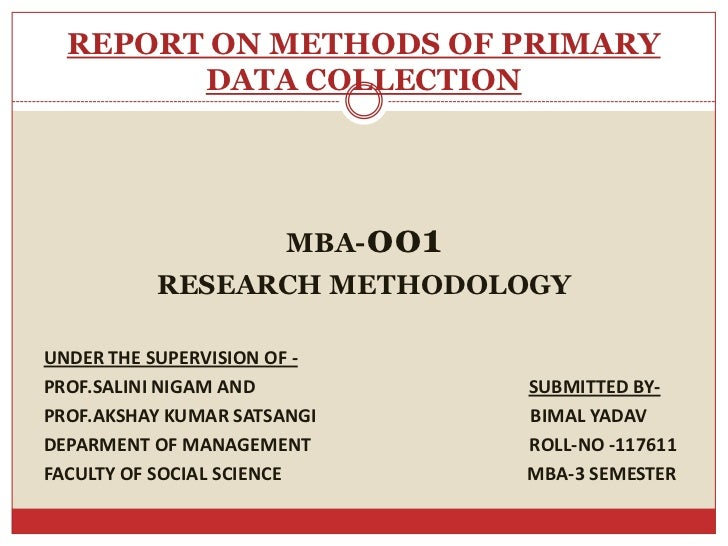 REPORT ON METHODS OF PRIMARY        DATA COLLECTION                       MBA-001          RESEARCH METHODOLOGYUNDER THE S...