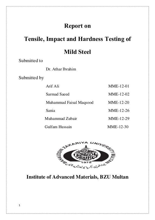 1 Report on Tensile, Impact and Hardness Testing of Mild Steel Submitted to Dr. Athar Ibrahim Submitted by Arif Ali MME-12...