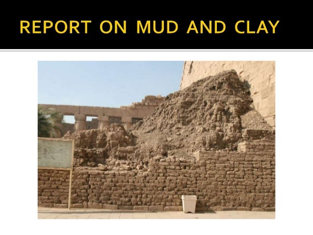 Mud can be defined as a mixture of water and same combination of soil, silt and clay.  During early years stone, mud an...