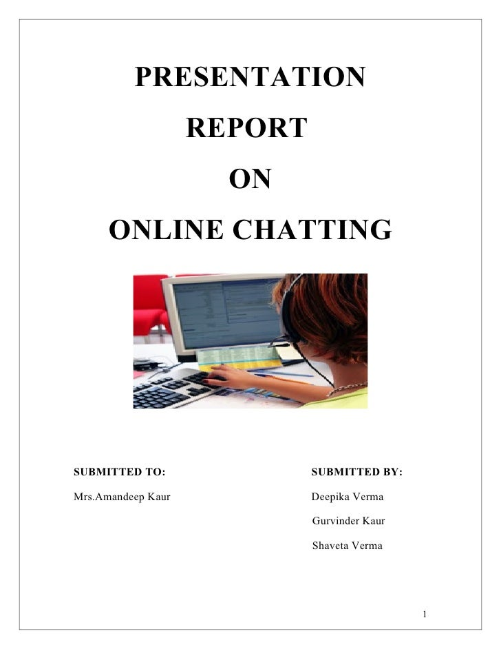 PRESENTATION                     REPORT                       ON       ONLINE CHATTING     SUBMITTED TO:                SU...