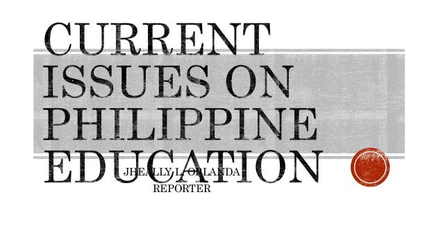CURRENT ISSUES ON PHILIPPINE EDUCATION