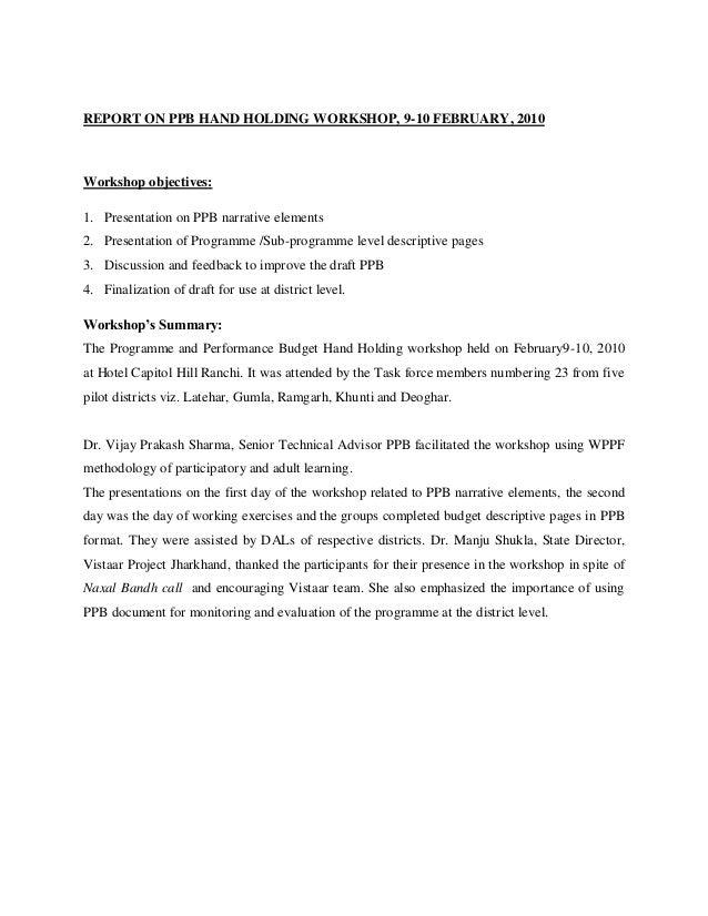 REPORT ON PPB HAND HOLDING WORKSHOP, 9-10 FEBRUARY, 2010  Workshop objectives: 1. Presentation on PPB narrative elements 2...