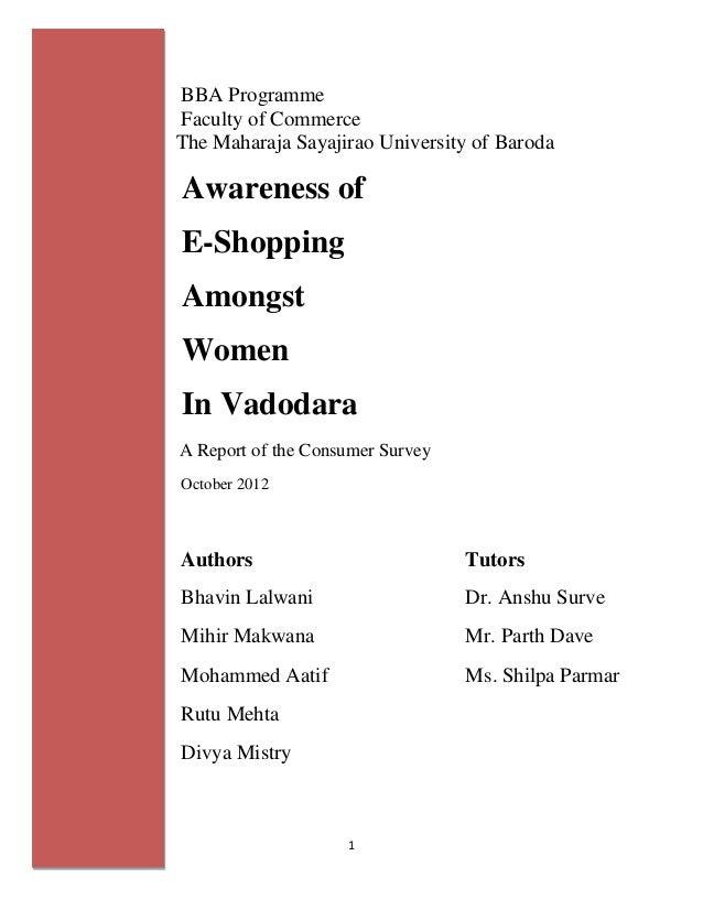 1 BBA Programme Faculty of Commerce The Maharaja Sayajirao University of Baroda Awareness of E-Shopping Amongst Women In V...