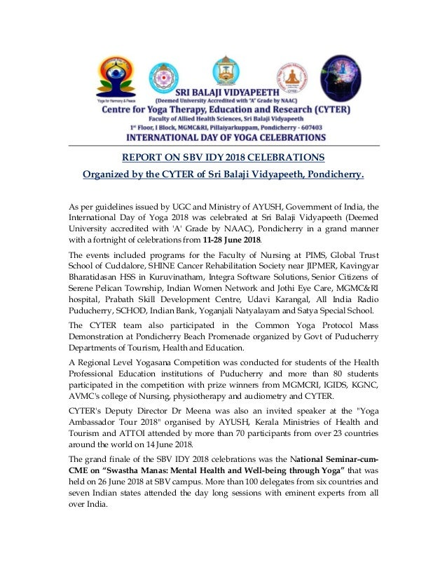 REPORT ON SBV IDY 2018 CELEBRATIONS Organized by the CYTER of Sri Balaji Vidyapeeth, Pondicherry. As per guidelines issued...