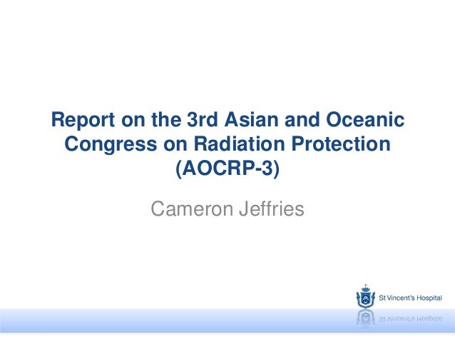 Report on the 3rd Asian and Oceanic Congress on Radiation Protection (AOCRP-3) Cameron Jeffries