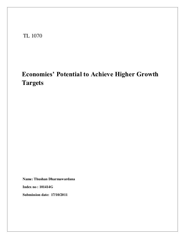 TL 1070Economies' Potential to Achieve Higher GrowthTargetsName: Thushan DharmawardanaIndex no : 101414GSubmission date: 1...
